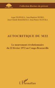 Autocritique du M22 - Le mouvement révolutionnaire du 22 février 1972 au Congo Brazzaville, le livre vient de paraître chez L'Harmattan. dans Culture Auto_M22-188x300